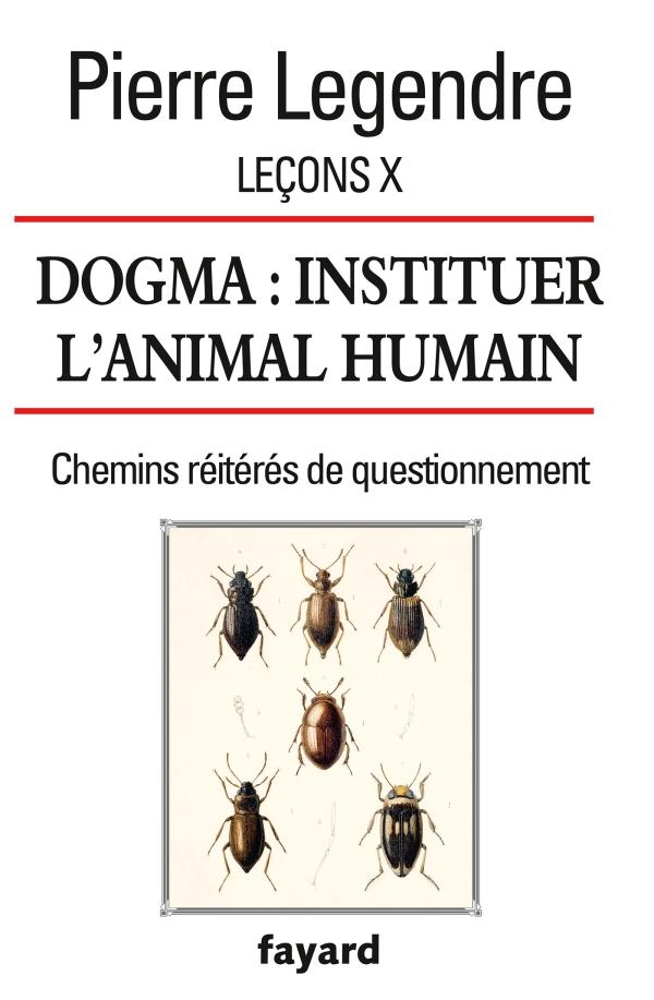 pierre_legendre_dogma_instituer_l_animal_humain-2.jpg